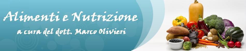 Alimenti e Nutrizione a cura del dott. Marco Olivieri